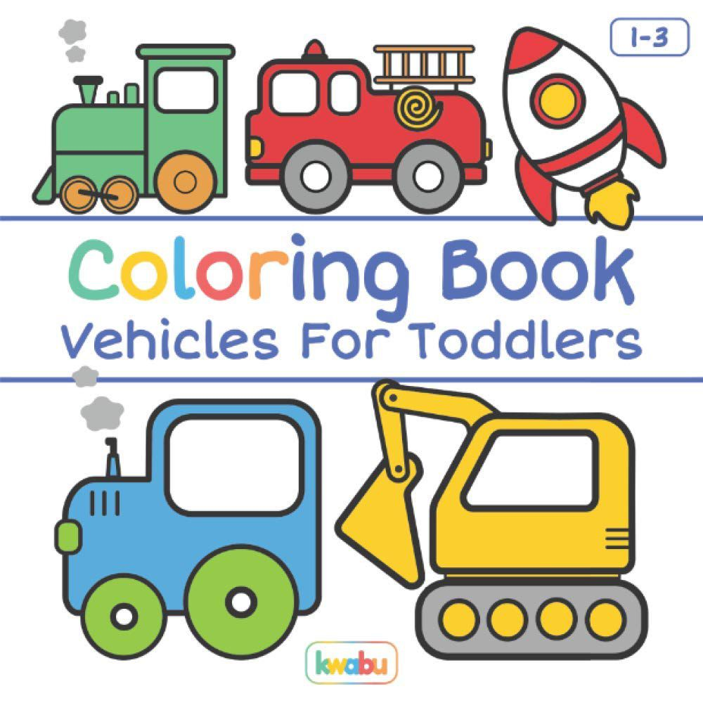 Coloring Book Vehicles for Toddlers by Kwabu with illustration of a tractor, firetruck, spaceship, car, and digger on the front