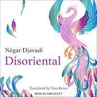 A graphic of Disoriental by Négar Djavadi, Translated Tina Kover