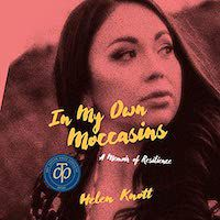 A graphic of the cover of In My Own Moccasins: A Memoir of Resilience by Helen Knott