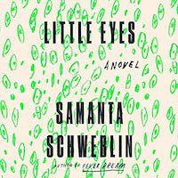 A graphic of Little Eyes by Samanta Schweblin, Translated by Megan McDowell