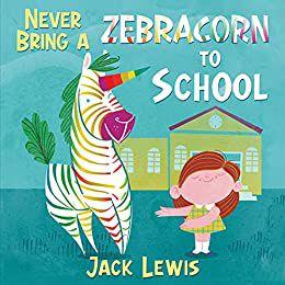 Never Bring a Zebracorn to School