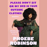 An image of the cover of Please Don't Sit On My Bed in Your Outside Clothes by Phoebe Robinson