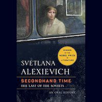 A graphic of Secondhand Time: The Last of the Soviets by Svetlana Alexievich, Translated by Bela Shayevich