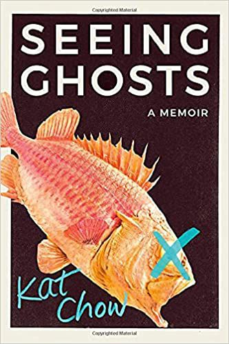 cover of Seeing Ghosts- A Memoir  by Kat Chow showing a brightly colored fish with its eye exed out