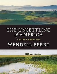 A graphic of the cover of The Unsettling of America: Culture & Agriculture by Wendall Berry