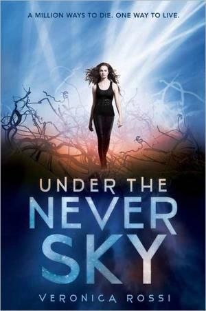 Under the Never Sky by Veronica Rossi Book Cover