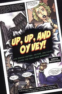 cover of Up, Up, and Oy Vey: How Jewish History, Culture, and Values Shaped The Comic Book Superhero by Rabbi Simcha Weinstein