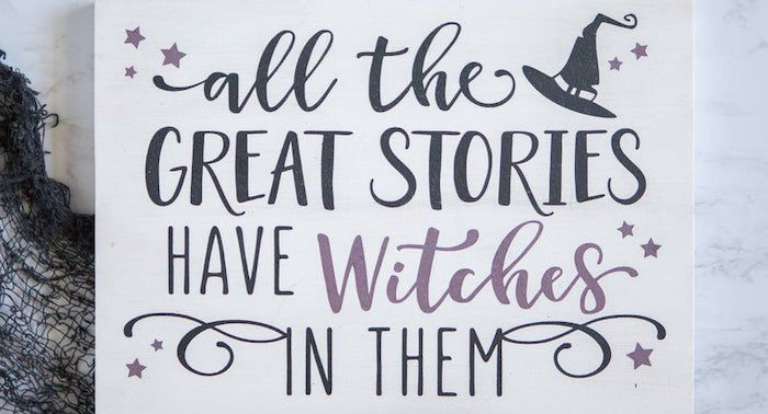 """Cropped image of sign reading """"all the great stories have witches in them."""""""