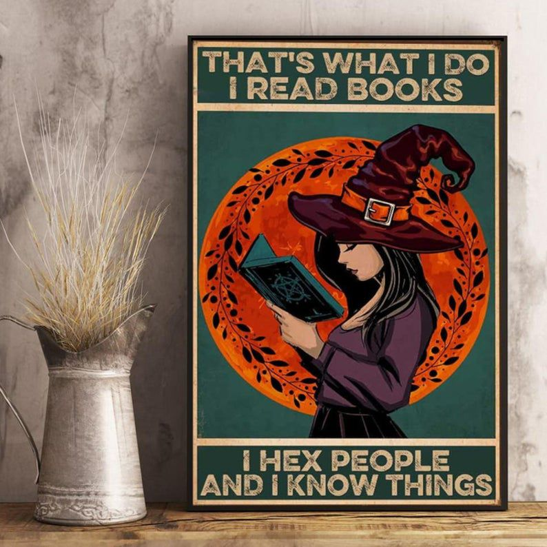 """Witch poster with the phrase """"That's what I do, I read books, I hex people, and I know things."""""""