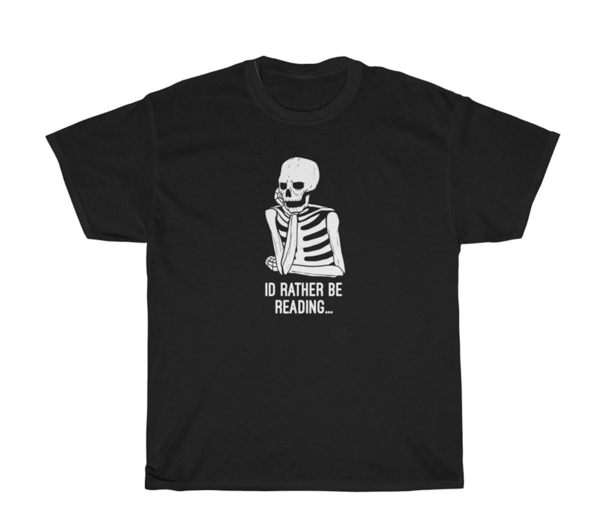 Black t-shirt with a white skeleton in the center. Beneath the skeleton are the words I'd Rather Be Reading.