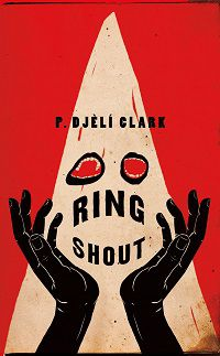 cover image of Ring Shout by P. Djèlí Clark book cover
