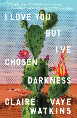 I Love You But I've Chosen Darkness by Claire Vaye Watkins book cover