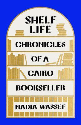 Shelf Life by Nadia Wassef book cover