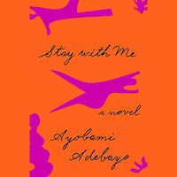 A graphic of the cover of Stay with Me by Ayobami Adebayo