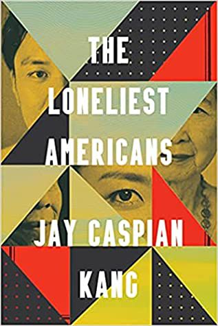 The Loneliest Americans by Jay Caspian Kang book cover