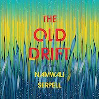 A graphic of the cover of The Old Drift by Namwali Serpell