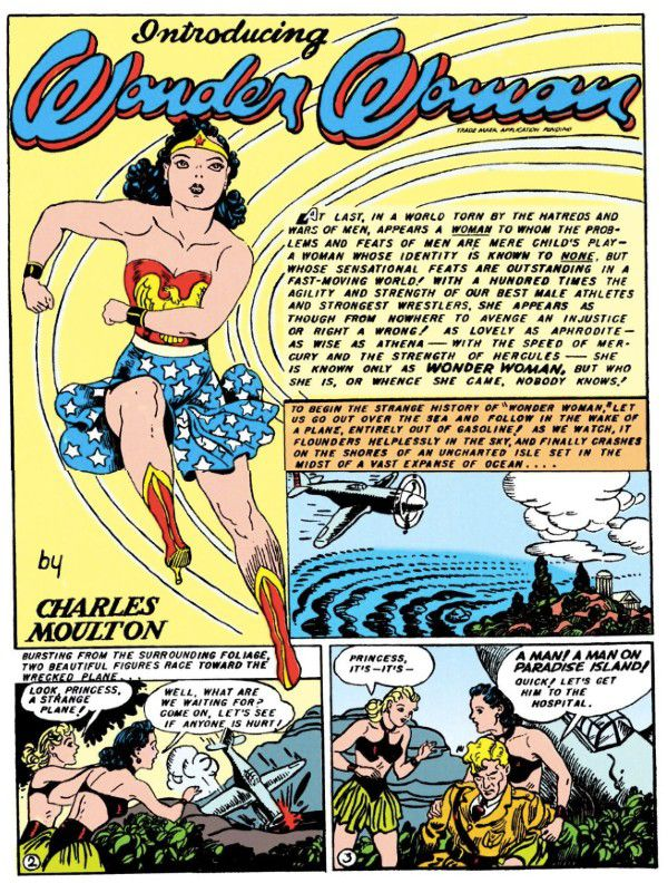 """A page with four panels, the largest of which shows Wonder Woman running, with the Wonder Woman header above her and a """"by Charles Moulton"""" credit below her.  Panel 1: A narration box says """"At last, in a world torn apart by the hatreds and wars of men, appears a woman to whom the problems and feats of men are mere child's play - a woman whose identity is known to none, but whose sensational feats are outstanding in a fast-moving world! With a hundred times the agility and strength of our best male athletes and strongest wrestlers, she appears as though from nowhere to avenge an injustice or right a wrong! As lovely as Aphrodite - as wise as Athena - with the speed of Mercury and the strength of Hercules - she is known only as Wonder Woman, but who she is, or whence she came, nobody knows!""""  Panel 2: A WWII-era plane flies over an island.  Narration Box: To begin the strange history of """"Wonder Woman,"""" let us go out over the sea and follow in the wake of a plane, entirely out of gasoline! As we watch, it flounders helplessly in the sky, and finally crashes on the shores of an uncharted isle set in the midst of a vast expanse of ocean...  Panel 3: Diana and a blonde Amazon, both in green miniskirts and leather bikini tops, spot the crashed plane.  Narration Box: Bursting from the surrounding foliage, two beautiful figures race toward the wrecked plane... Blonde: Look, princess, a strange plane! Diana: Well, what are we waiting for? Come on, let's see if anyone is hurt!  Panel 3: Diana cradles an unconscious Steve in her lap. Blonde: Princess, it's - it's -  Diana: A man! A man on Paradise Island! Quickly! Let's get him to the hospital."""