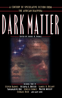 Dark Matter: A Century of Speculative Fiction from the African Diaspora, edited by Sheree Renée Thomas book cover