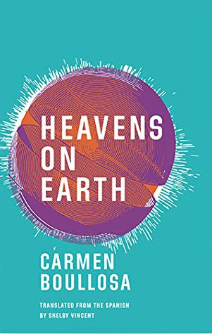 Heavens on Earth by Carmen Boullosa book cover
