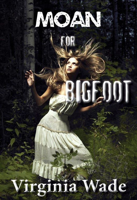 Moan for Bigfoot by Virginia Wade