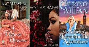 collage of three book covers: A Duke in Disguise; Hot as Hades; and Mrs. Martin's Incomparable Adventure