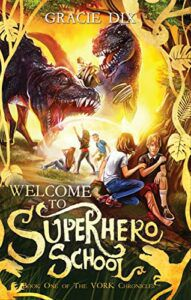 welcome to superhero school by gracie dix