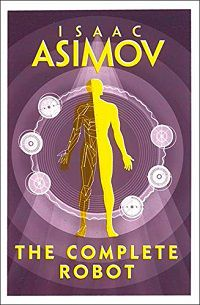 The Complete Robot by Isaac Asimov book cover