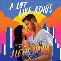 A graphic of the cover of A Lot Like Adiós by Alexis Daria