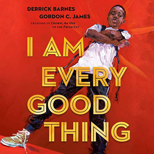 audiobook cover of I Am Every Good Thing by Derrick Barnes