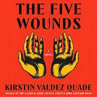 A graphic of the cover of The Five Wounds by Kirstin Valdez Quade