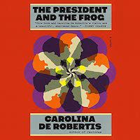 A graphic of the cover of The President and the Frog by Carolina De Robertis