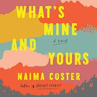 A graphic of the cover of What's Mine and Yours by Naima Coster