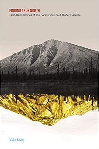 cover of Finding True North: First-Hand Stories of the Booms that Built Modern Alaska by Molly Rettig