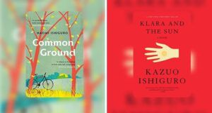 collage of two book covers: Common Ground by Naomi Ishiguro and Klara and the Sun by Kazuo Ishiguro